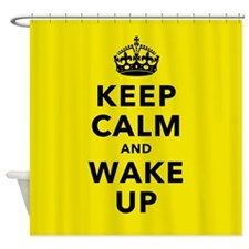 Keep Calm and Wake Up Shower Curtain