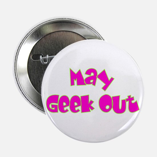 """May Geek Out 2.25"""" Button"""