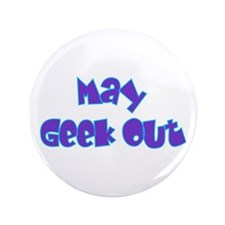 """May Geek Out 2 3.5"""" Button"""