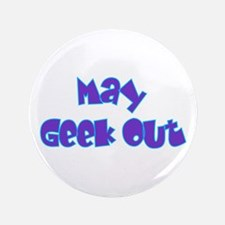 "May Geek Out 2 3.5"" Button"