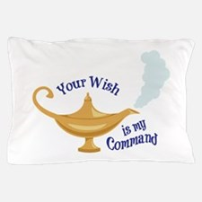Your wish is my command Pillow Case