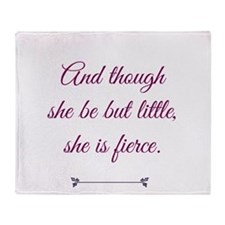and though she be but little she is fierce Throw B