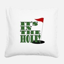 Its in the hole! Square Canvas Pillow