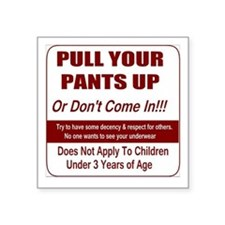Pull You Pants Up Sticker