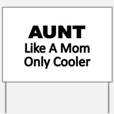 AUNT. Like a Mom Only Cooler Yard Sign