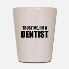 Trust Me, Im A Dentist Shot Glass