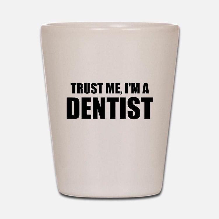 Trust Me, Im A Dentist Shot Glass