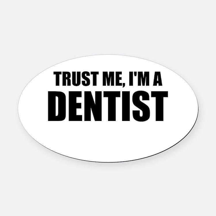 Trust Me, Im A Dentist Oval Car Magnet