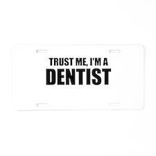 Trust Me, Im A Dentist Aluminum License Plate