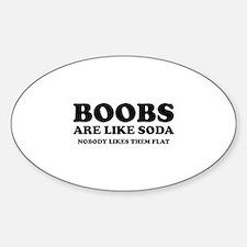 Boobs Are Like Soda Sticker (Oval)