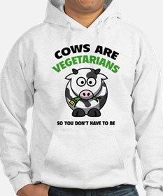 Cows Are Vegetarians So You Don't Have To Be Hoode