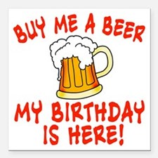 """Buy Me a Beer My Birthda Square Car Magnet 3"""" x 3"""""""