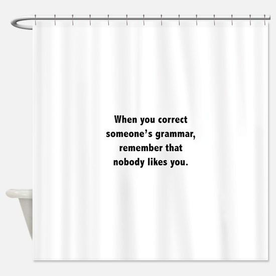 When You Correct Someone's Grammar Shower Curtain