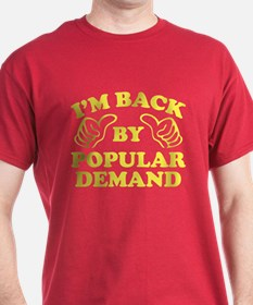 I'm Back By Popular Demand T-Shirt