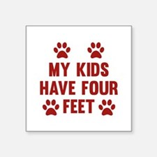 """My Kids Have Four Feet Square Sticker 3"""" x 3"""""""