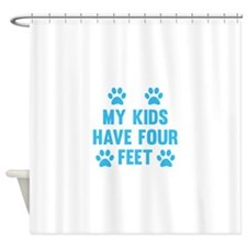 My Kids Have Four Feet Shower Curtain