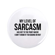 """My Level Of Sarcasm 3.5"""" Button"""
