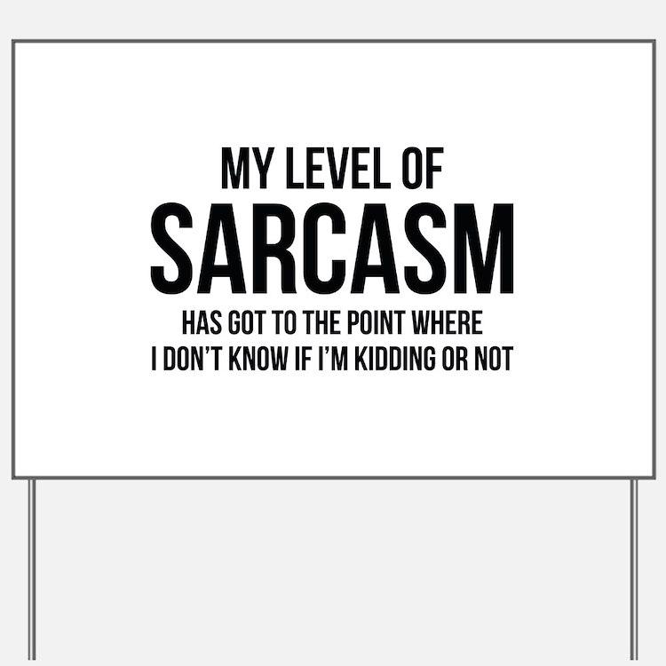 My Level Of Sarcasm Yard Sign