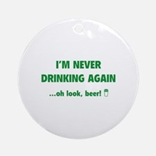I'm Never Drinking Again Ornament (Round)