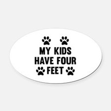 My Kids Have Four Feet Oval Car Magnet