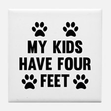 My Kids Have Four Feet Tile Coaster