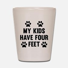 My Kids Have Four Feet Shot Glass