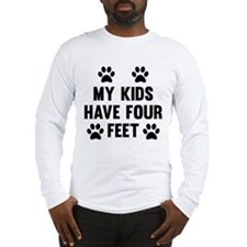 My Kids Have Four Feet Long Sleeve T-Shirt