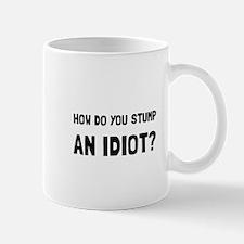 Stump Idiot Mugs