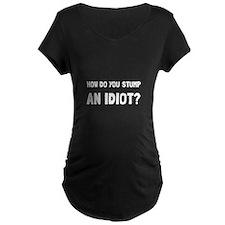 Stump Idiot Maternity T-Shirt