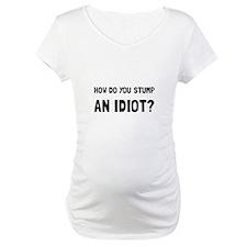 Stump Idiot Shirt
