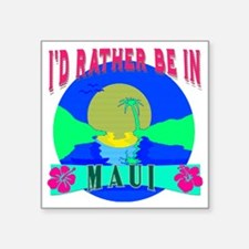 """I'd Rather be in Maui Hawai Square Sticker 3"""" x 3"""""""