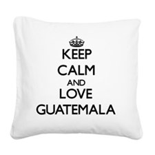 Keep Calm and Love Guatemala Square Canvas Pillow