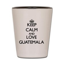 Keep Calm and Love Guatemala Shot Glass