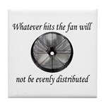 Whatever hits the Fan ... Tile Coaster