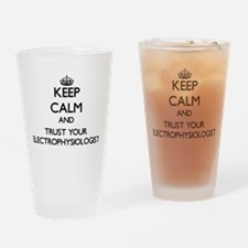 Keep Calm and Trust Your Electrophy Drinking Glass