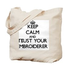 Keep Calm and Trust Your Embroiderer Tote Bag
