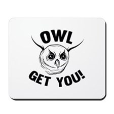 Owl Get You! Mousepad