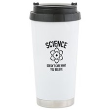 Science Doesn't Care What You Believe In Travel Mug