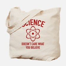 Science Doesn't Care What You Believe In Tote Bag