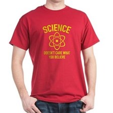 Science Doesn't Care What You Believe In T-Shirt