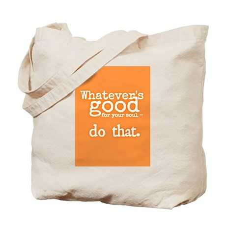 Whatevers good for your soul Tote Bag