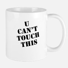 U Can't Touch This Mug