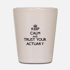 Keep Calm and Trust Your Actuary Shot Glass