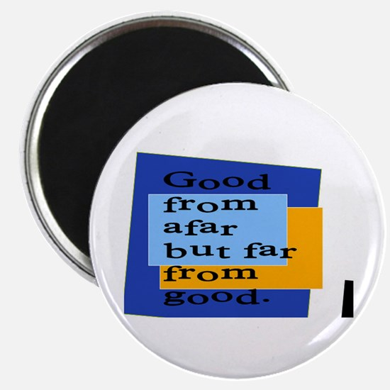 "FAR FROM GOOD... 2.25"" Magnet (10 pack)"