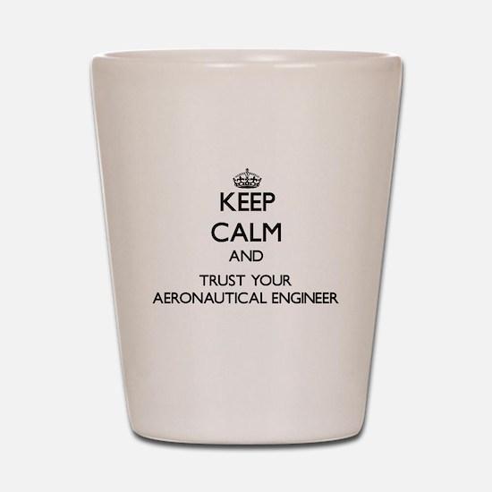 Keep Calm and Trust Your Aeronautical Engineer Sho
