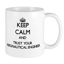 Keep Calm and Trust Your Aeronautical Engineer Mug