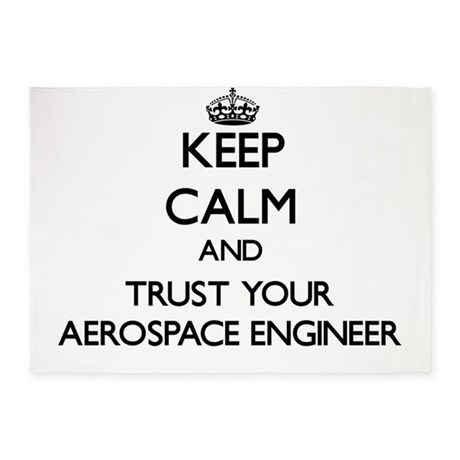 Keep Calm and Trust Your Aerospace Engineer 5'x7'A