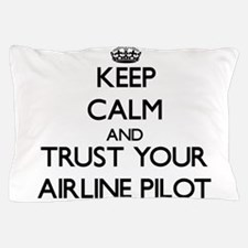Keep Calm and Trust Your Airline Pilot Pillow Case