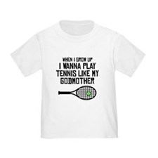 Play Tennis Like My Godmother T-Shirt