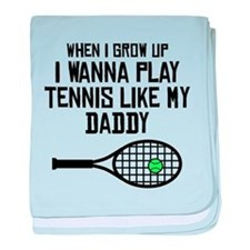 Play Tennis Like My Daddy baby blanket
